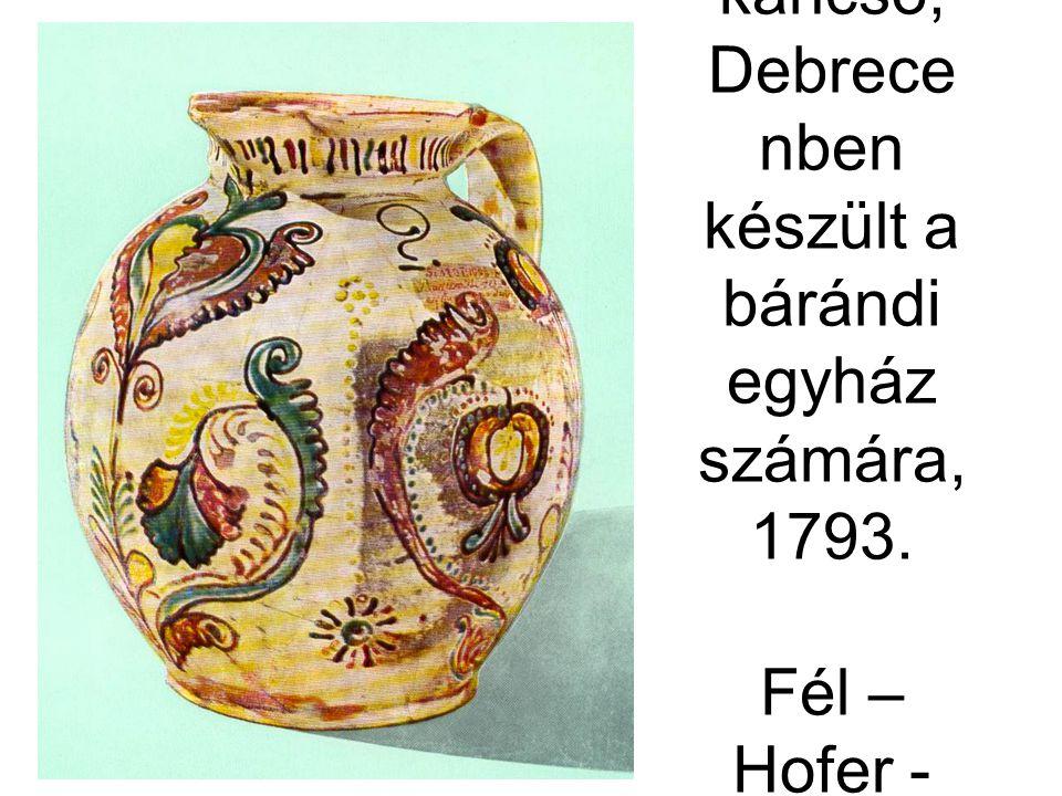 Úrasztali kancsó, Debrece nben készült a bárándi egyház számára, 1793. Fél – Hofer - Csilléry 51. k.