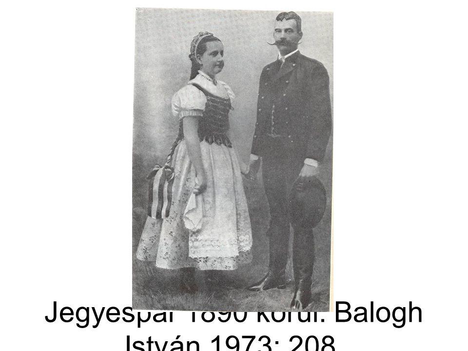 Jegyespár 1890 körül. Balogh István 1973: 208.