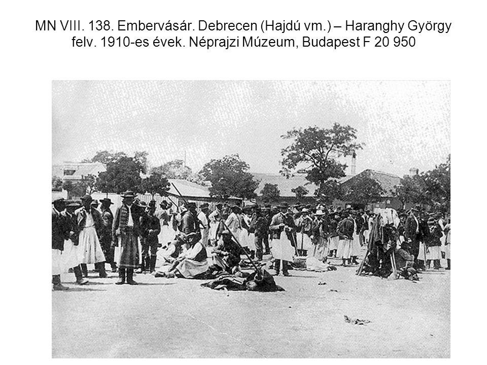 MN VIII. 138. Embervásár. Debrecen (Hajdú vm.) – Haranghy György felv. 1910-es évek. Néprajzi Múzeum, Budapest F 20 950