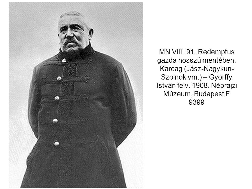 MN VIII. 91. Redemptus gazda hosszú mentében. Karcag (Jász-Nagykun- Szolnok vm.) – Györffy István felv. 1908. Néprajzi Múzeum, Budapest F 9399