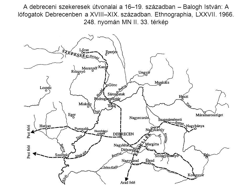 A debreceni szekeresek útvonalai a 16–19. században – Balogh István: A lófogatok Debrecenben a XVIII–XIX. században. Ethnographia, LXXVII. 1966. 248.
