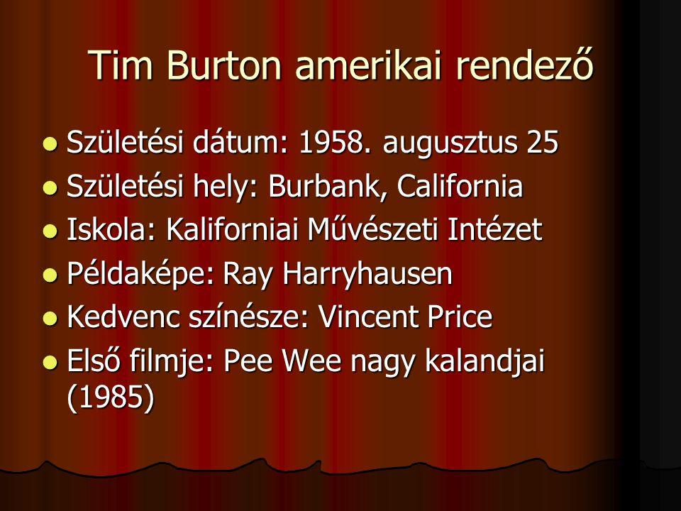 Tim Burton amerikai rendező Születési dátum: 1958.