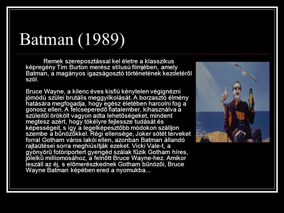 Batman (1989) Remek szereposztással kel életre a klasszikus képregény Tim Burton merész stílusú filmjében, amely Batman, a magányos igazságosztó történetének kezdetéről szól.