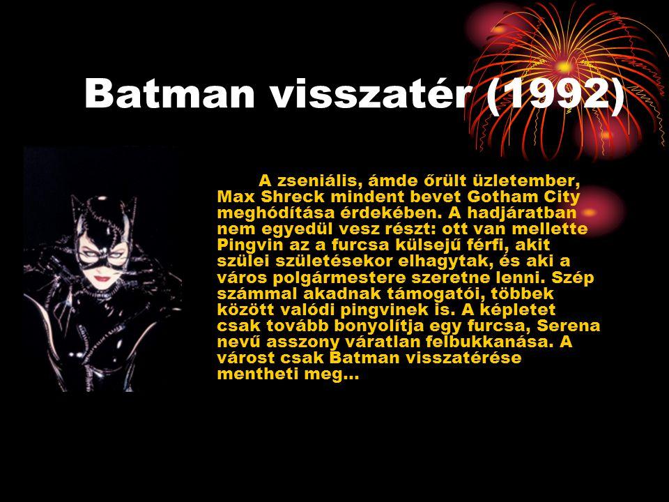 Batman visszatér (1992) A zseniális, ámde őrült üzletember, Max Shreck mindent bevet Gotham City meghódítása érdekében.