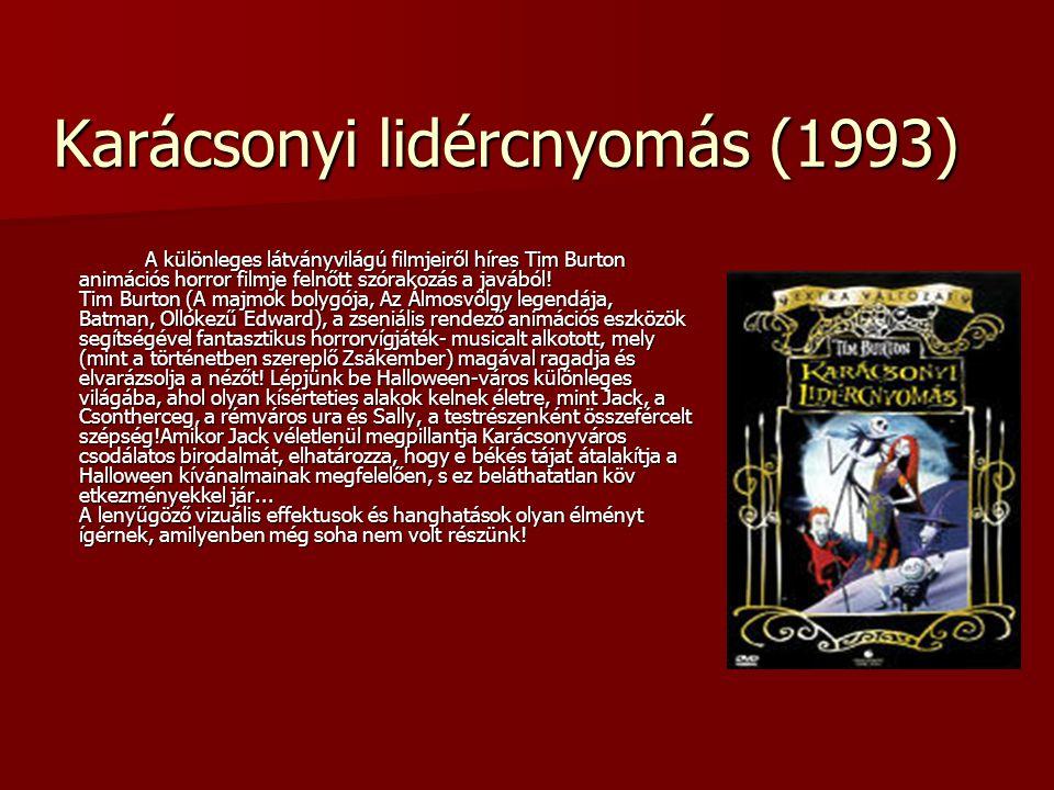 Karácsonyi lidércnyomás (1993) A különleges látványvilágú filmjeiről híres Tim Burton animációs horror filmje felnőtt szórakozás a javából.