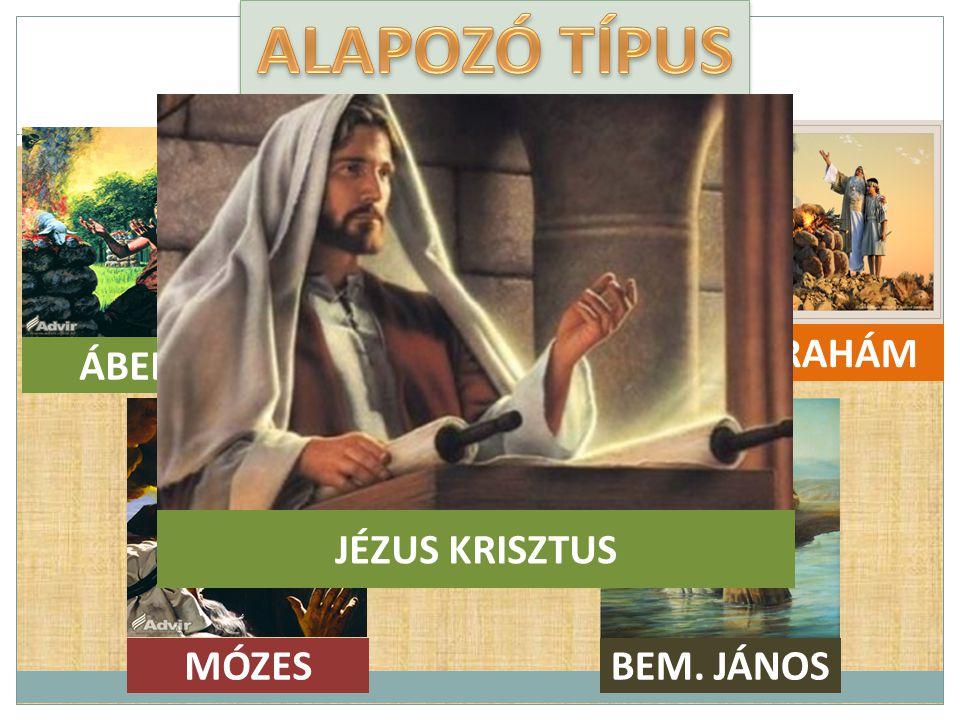 ÁBEL NOÉ ÁBRAHÁM MÓZESBEM. JÁNOS JÉZUS KRISZTUS