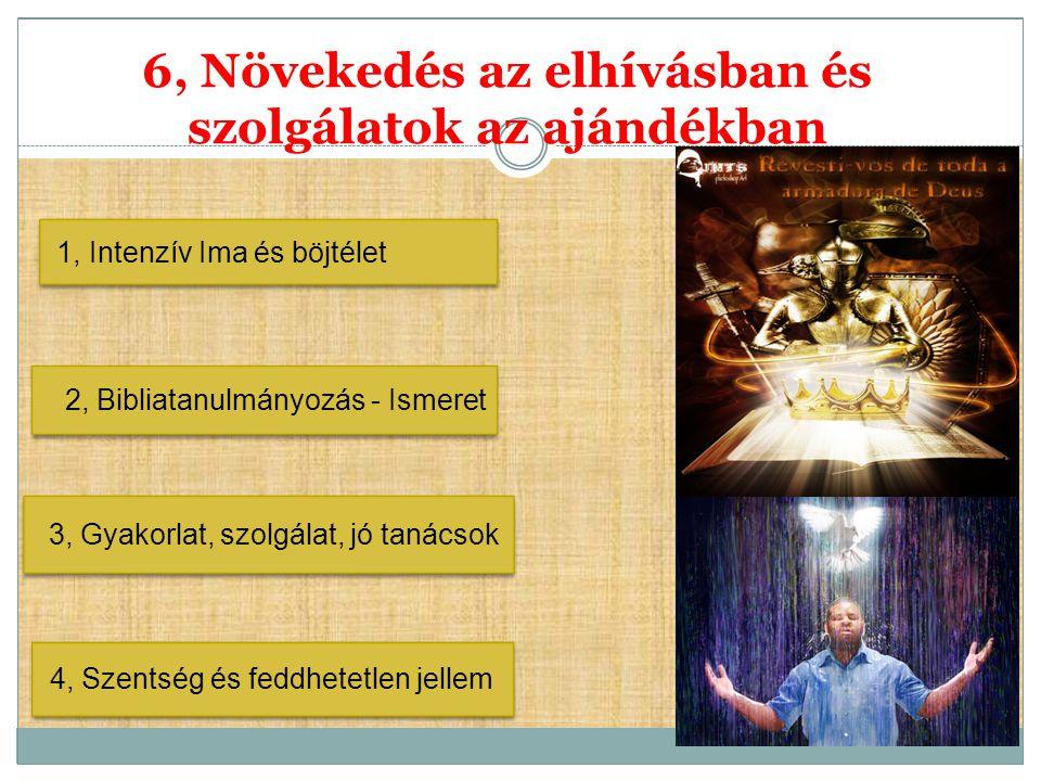 6, Növekedés az elhívásban és szolgálatok az ajándékban 2, Bibliatanulmányozás - Ismeret 4, Szentség és feddhetetlen jellem 1, Intenzív Ima és böjtéle