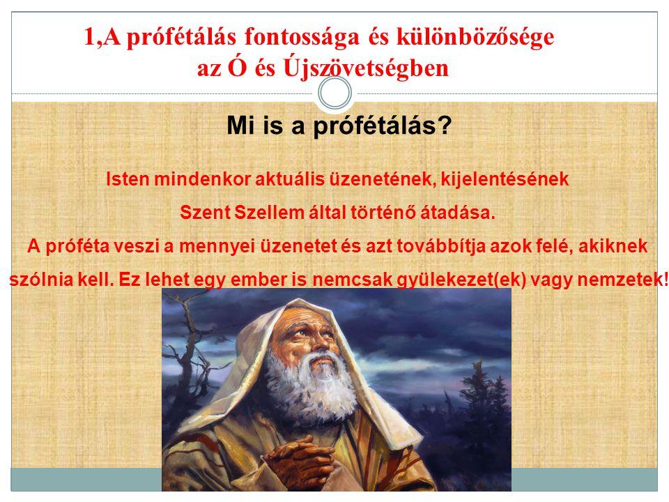1,A prófétálás fontossága és különbözősége az Ó és Újszövetségben Mi is a prófétálás? Isten mindenkor aktuális üzenetének, kijelentésének Szent Szelle