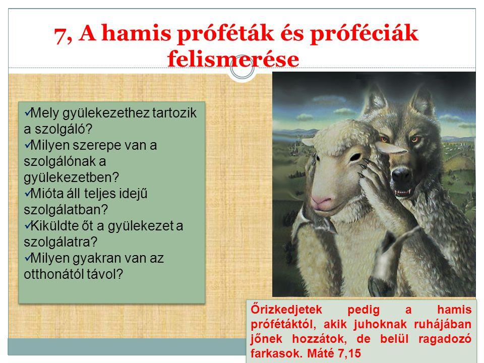 7, A hamis próféták és próféciák felismerése Őrizkedjetek pedig a hamis prófétáktól, akik juhoknak ruhájában jőnek hozzátok, de belül ragadozó farkaso