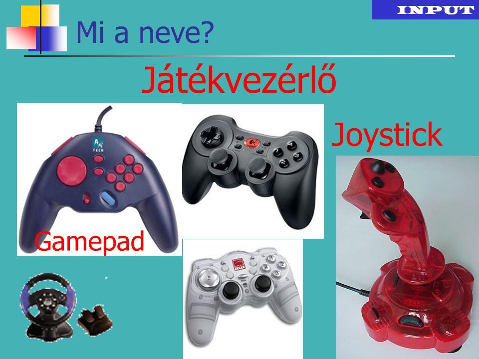 Játékvezérlő INPUT Mi a neve? Gamepad Joystick