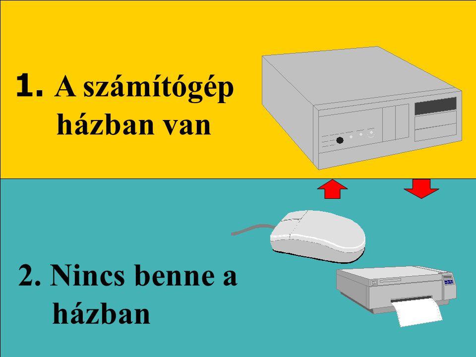 1. A számítógép házban van 2. Nincs benne a házban
