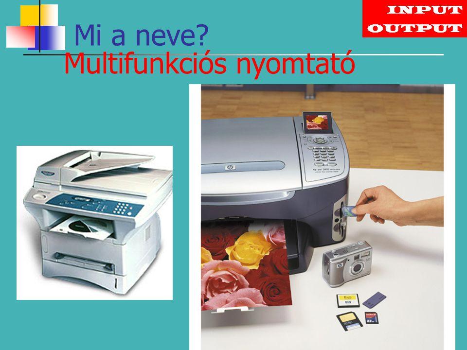 INPUT OUTPUT Multifunkciós nyomtató Mi a neve?