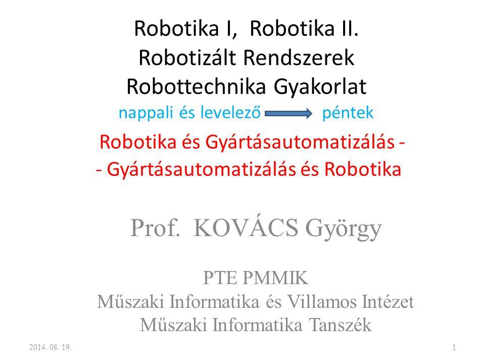 Robotika I, Robotika II. Robotizált Rendszerek Robottechnika Gyakorlat nappali és levelező péntek Robotika és Gyártásautomatizálás - - Gyártásautomati