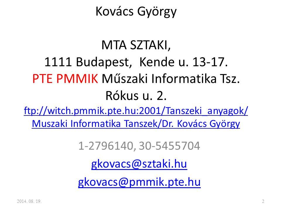 Kovács György MTA SZTAKI, 1111 Budapest, Kende u. 13-17. PTE PMMIK Műszaki Informatika Tsz. Rókus u. 2. ftp://witch.pmmik.pte.hu:2001/Tanszeki_anyagok