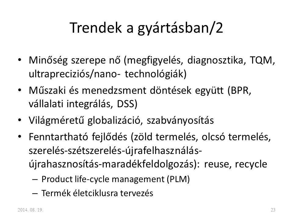 Trendek a gyártásban/2 Minőség szerepe nő (megfigyelés, diagnosztika, TQM, ultrapreciziós/nano- technológiák) Műszaki és menedzsment döntések együtt (