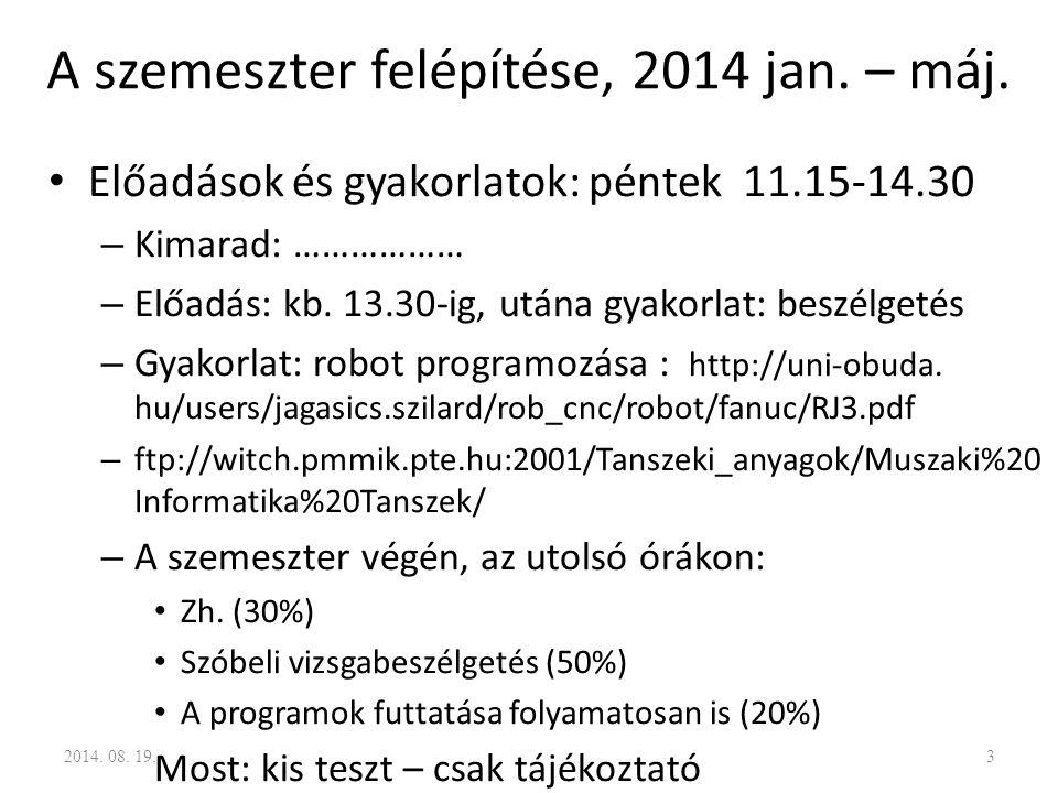 A szemeszter felépítése, 2014 jan. – máj. Előadások és gyakorlatok: péntek 11.15-14.30 – Kimarad: ……………… – Előadás: kb. 13.30-ig, utána gyakorlat: bes