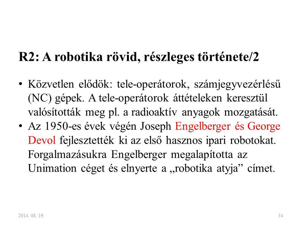 R2: A robotika rövid, részleges története/2 Közvetlen elődök: tele-operátorok, számjegyvezérlésű (NC) gépek. A tele-operátorok áttételeken keresztül v