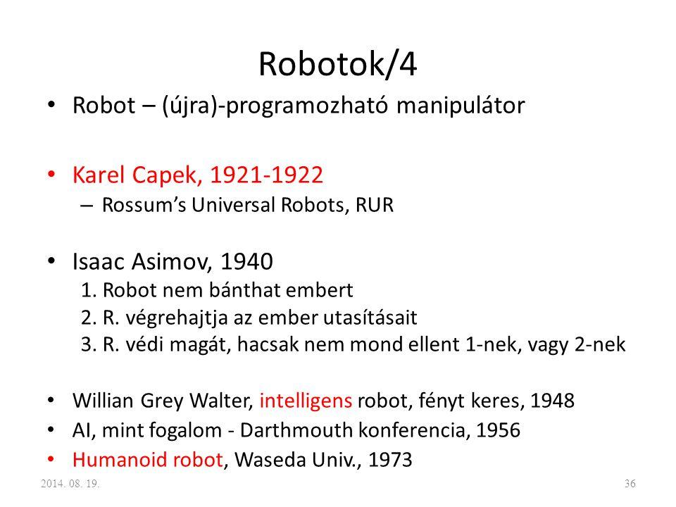 Robotok/4 Robot – (újra)-programozható manipulátor Karel Capek, 1921-1922 – Rossum's Universal Robots, RUR Isaac Asimov, 1940 1. Robot nem bánthat emb