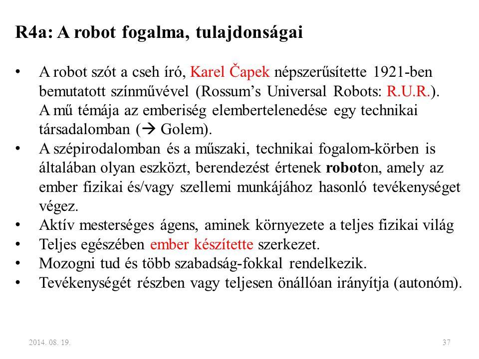 R4a: A robot fogalma, tulajdonságai A robot szót a cseh író, Karel Čapek népszerűsítette 1921-ben bemutatott színművével (Rossum's Universal Robots: R