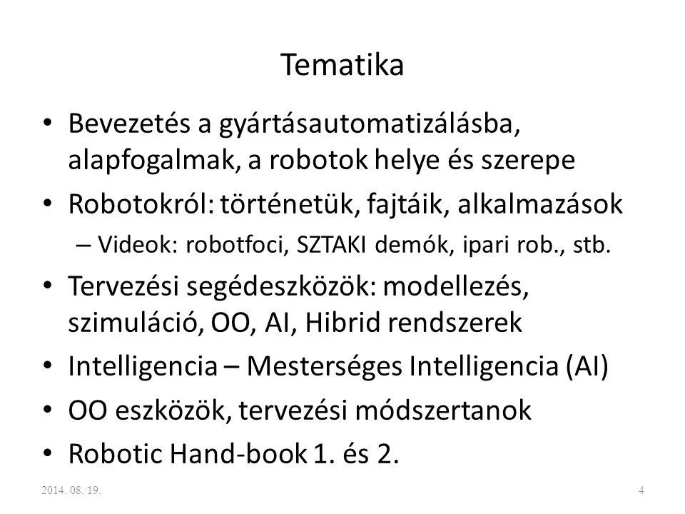 Tematika Bevezetés a gyártásautomatizálásba, alapfogalmak, a robotok helye és szerepe Robotokról: történetük, fajtáik, alkalmazások – Videok: robotfoc