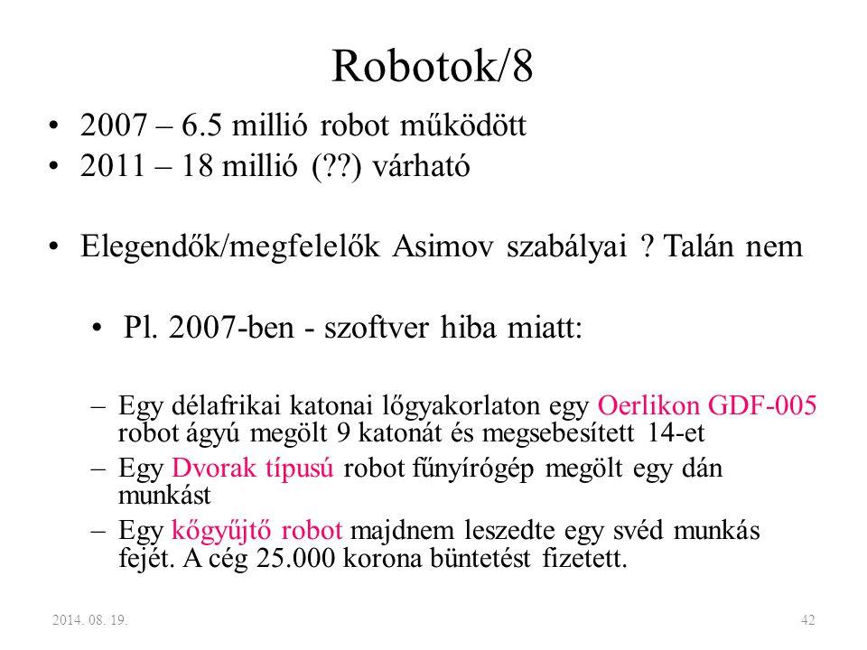 2007 – 6.5 millió robot működött 2011 – 18 millió (??) várható Elegendők/megfelelők Asimov szabályai ? Talán nem Pl. 2007-ben - szoftver hiba miatt: –