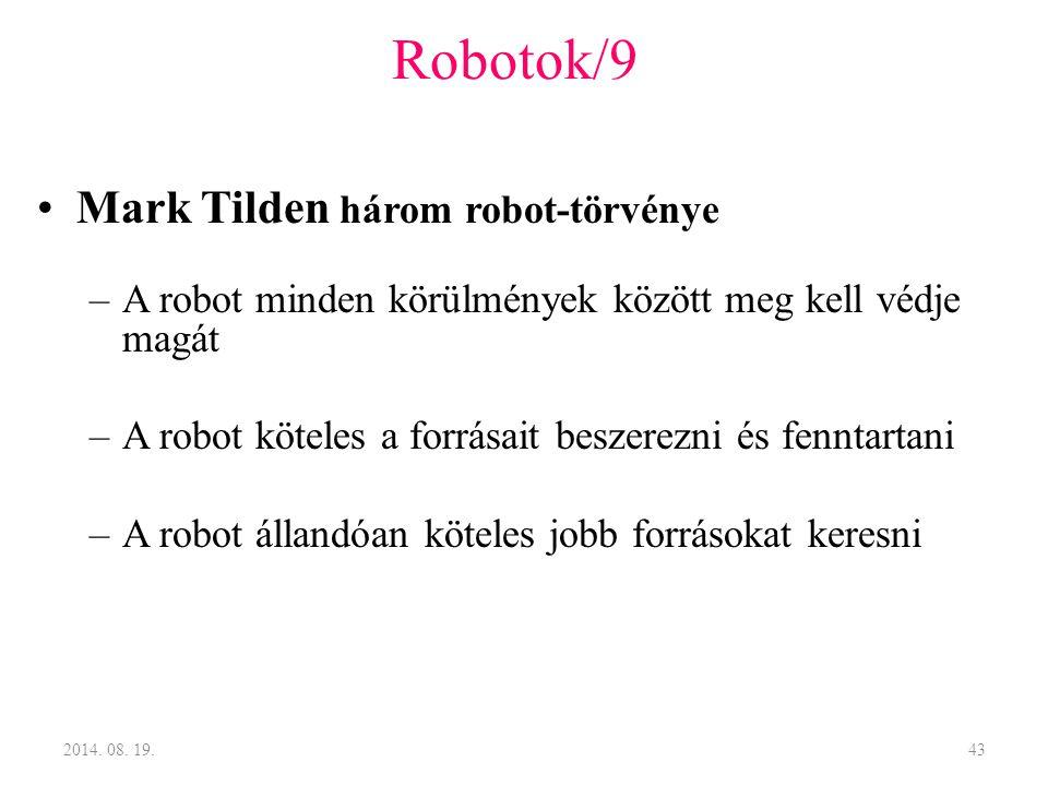 Robotok/9 Mark Tilden három robot-törvénye –A robot minden körülmények között meg kell védje magát –A robot köteles a forrásait beszerezni és fenntart