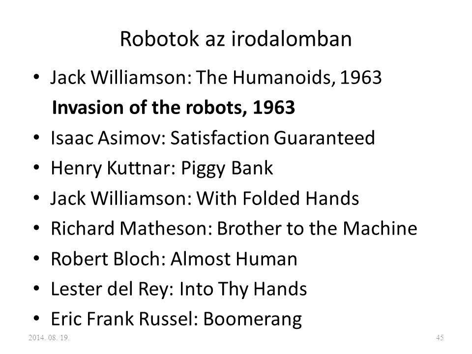 Robotok az irodalomban Jack Williamson: The Humanoids, 1963 Invasion of the robots, 1963 Isaac Asimov: Satisfaction Guaranteed Henry Kuttnar: Piggy Ba