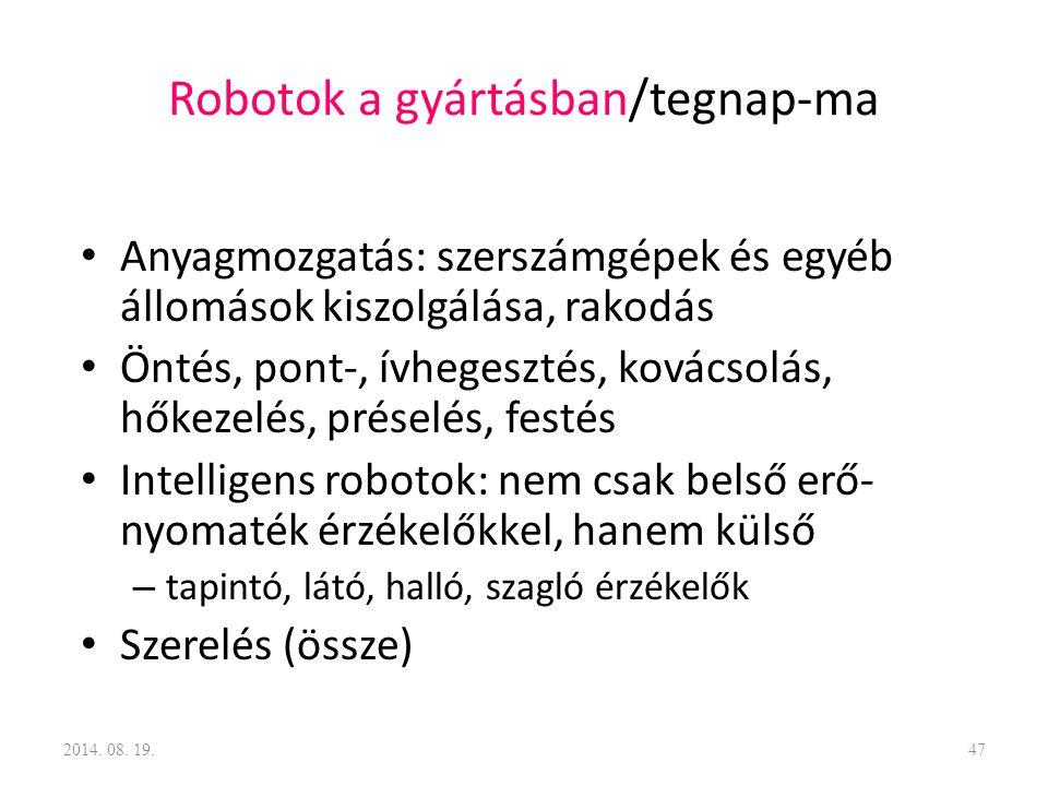 Robotok a gyártásban/tegnap-ma Anyagmozgatás: szerszámgépek és egyéb állomások kiszolgálása, rakodás Öntés, pont-, ívhegesztés, kovácsolás, hőkezelés,