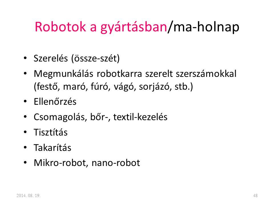 Robotok a gyártásban/ma-holnap Szerelés (össze-szét) Megmunkálás robotkarra szerelt szerszámokkal (festő, maró, fúró, vágó, sorjázó, stb.) Ellenőrzés