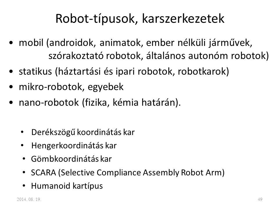 Robot-típusok, karszerkezetek mobil (androidok, animatok, ember nélküli járművek, szórakoztató robotok, általános autonóm robotok) statikus (háztartás