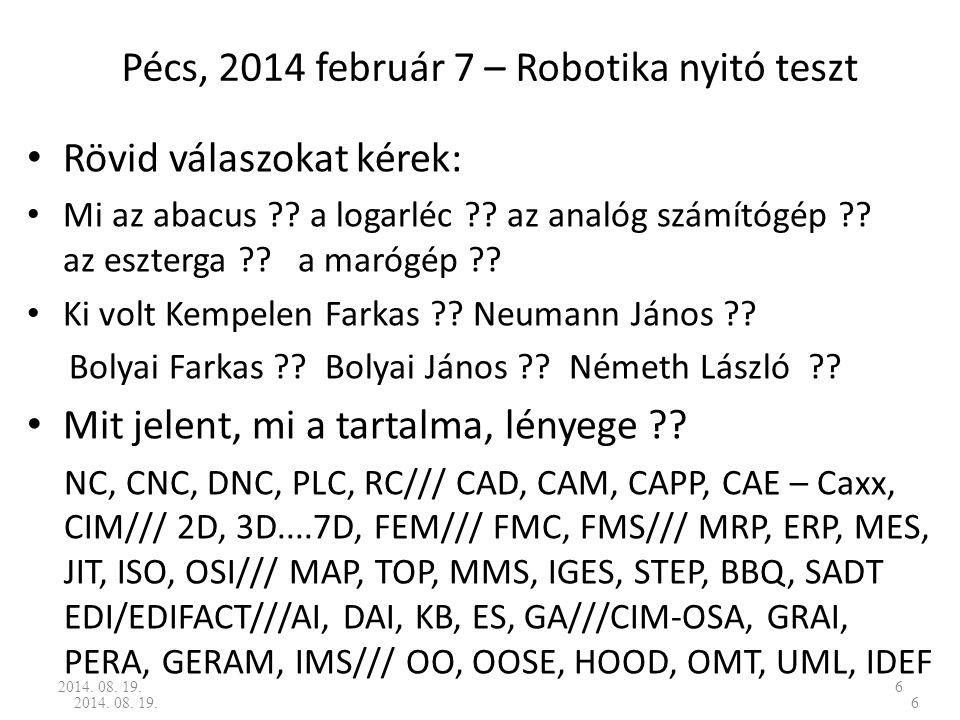 6 Pécs, 2014 február 7 – Robotika nyitó teszt Rövid válaszokat kérek: Mi az abacus ?? a logarléc ?? az analóg számítógép ?? az eszterga ?? a marógép ?