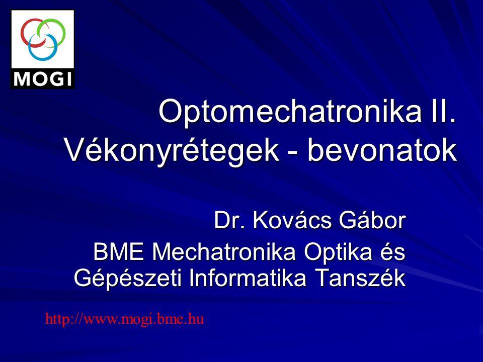Optomechatronika II. Vékonyrétegek - bevonatok Dr. Kovács Gábor BME Mechatronika Optika és Gépészeti Informatika Tanszék http://www.mogi.bme.hu