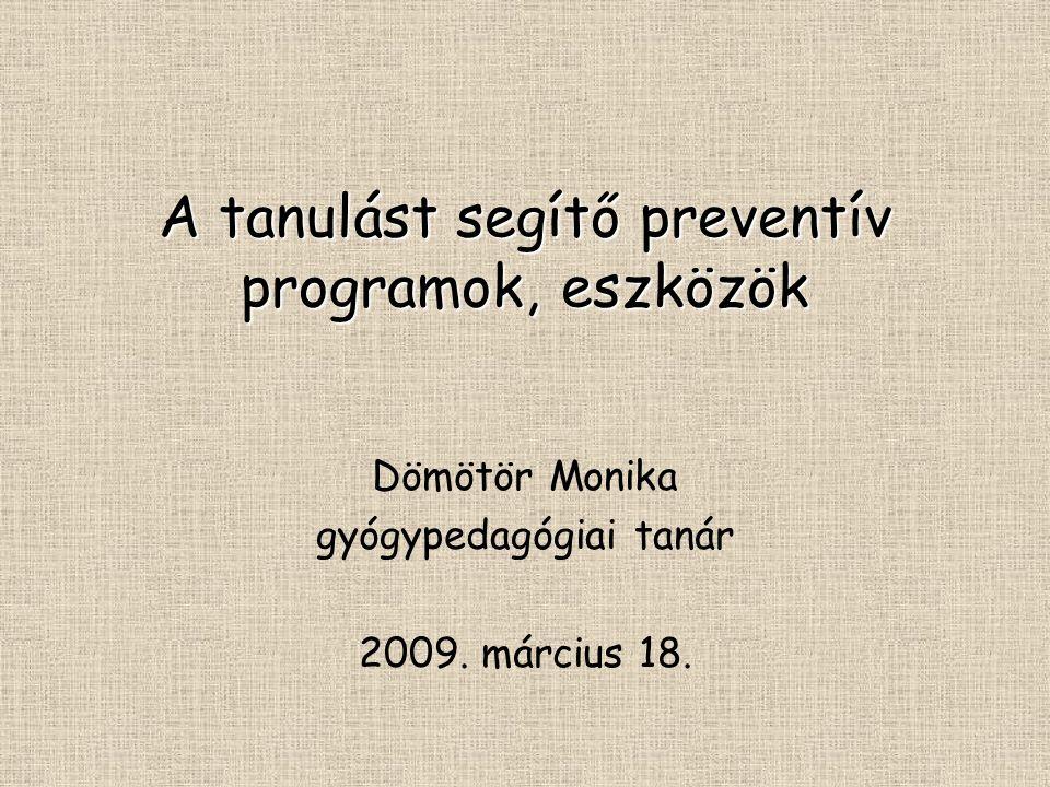 A tanulást segítő preventív programok, eszközök Dömötör Monika gyógypedagógiai tanár 2009.