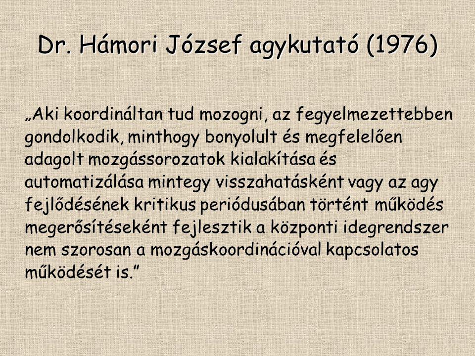 """Dr. Hámori József agykutató (1976) """"Aki koordináltan tud mozogni, az fegyelmezettebben gondolkodik, minthogy bonyolult és megfelelően adagolt mozgásso"""