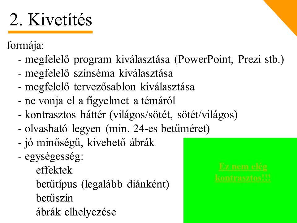 formája: - megfelelő program kiválasztása (PowerPoint, Prezi stb.) - megfelelő színséma kiválasztása - megfelelő tervezősablon kiválasztása - ne vonja