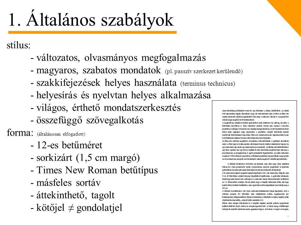 stílus: - változatos, olvasmányos megfogalmazás - magyaros, szabatos mondatok (pl. passzív szerkezet kerülendő) - szakkifejezések helyes használata (t