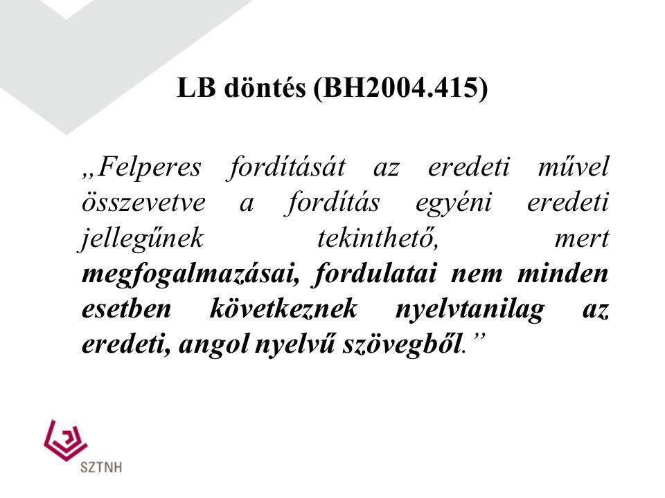 """LB döntés (BH2004.415) """"Felperes fordítását az eredeti művel összevetve a fordítás egyéni eredeti jellegűnek tekinthető, mert megfogalmazásai, fordula"""