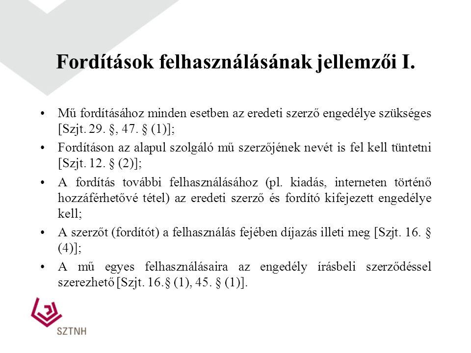 Fordítások felhasználásának jellemzői I. Mű fordításához minden esetben az eredeti szerző engedélye szükséges [Szjt. 29. §, 47. § (1)]; Fordításon az