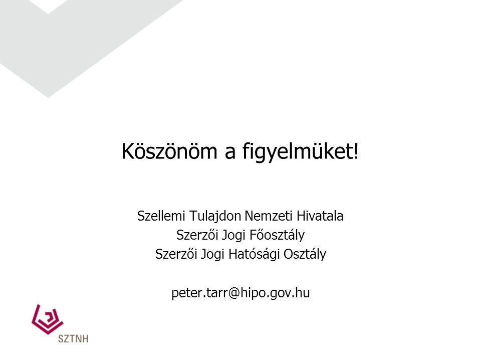 Köszönöm a figyelmüket! Szellemi Tulajdon Nemzeti Hivatala Szerzői Jogi Főosztály Szerzői Jogi Hatósági Osztály peter.tarr@hipo.gov.hu