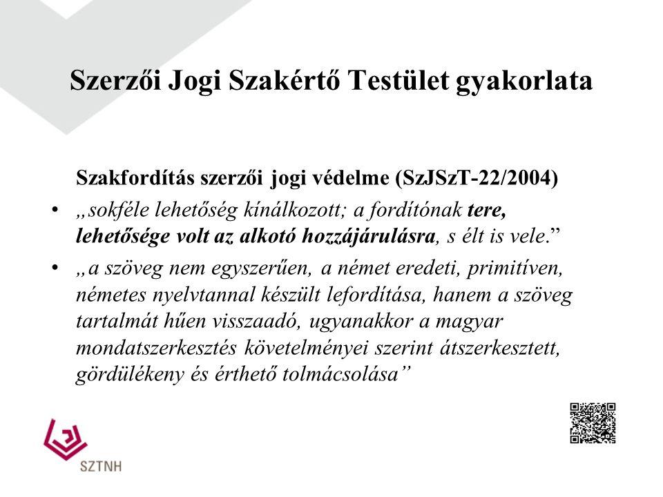 """Szerzői Jogi Szakértő Testület gyakorlata Szakfordítás szerzői jogi védelme (SzJSzT-22/2004) """"sokféle lehetőség kínálkozott; a fordítónak tere, lehető"""