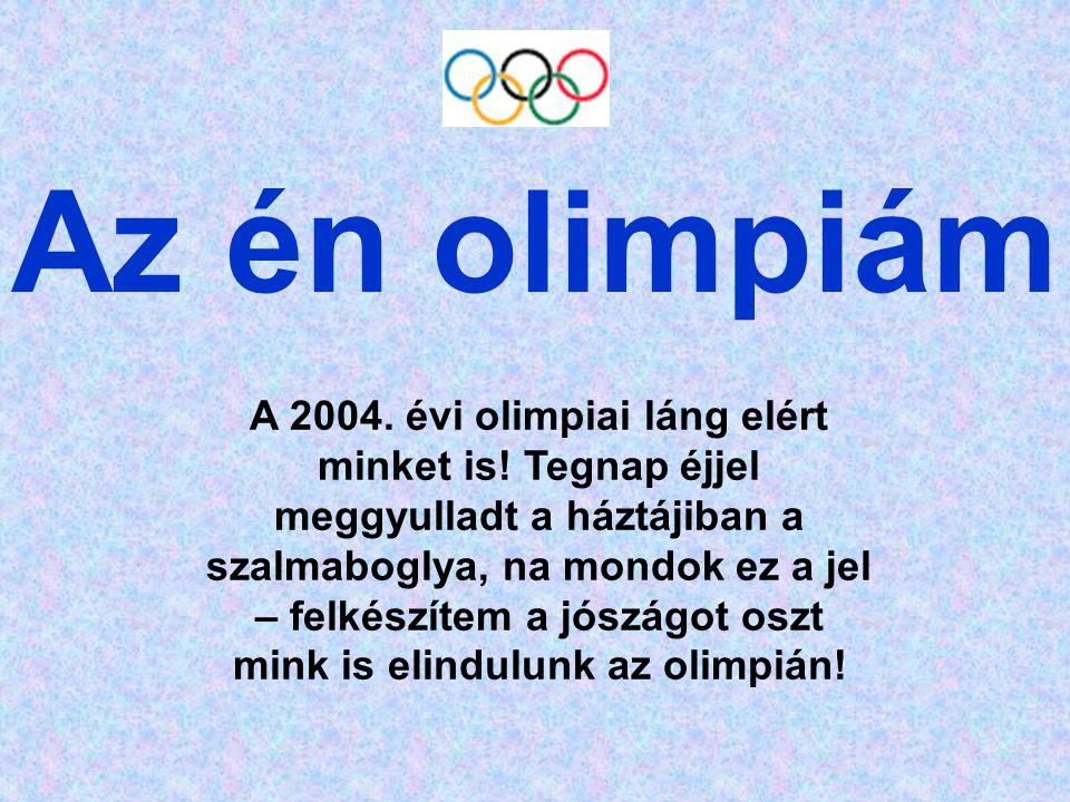 Az én olimpiám A 2004.évi olimpiai láng elért minket is.