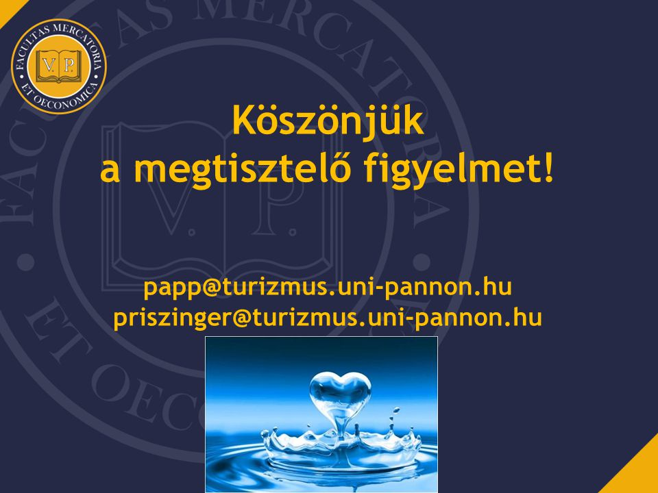 Köszönjük a megtisztelő figyelmet! papp@turizmus.uni-pannon.hu priszinger@turizmus.uni-pannon.hu