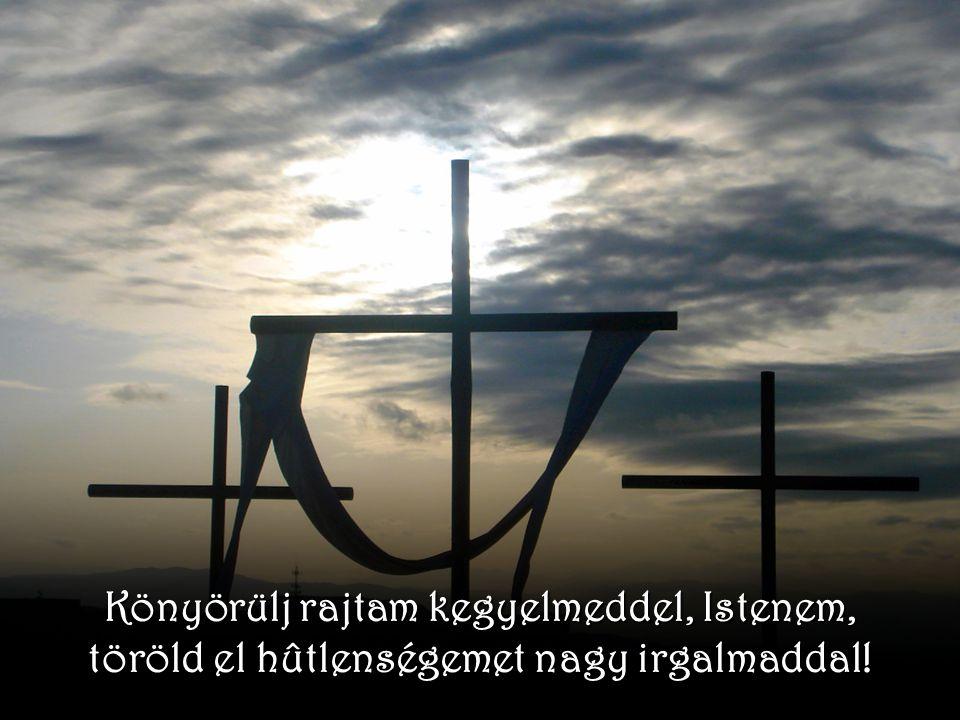 Könyörülj rajtam kegyelmeddel, Istenem, töröld el hûtlenségemet nagy irgalmaddal!