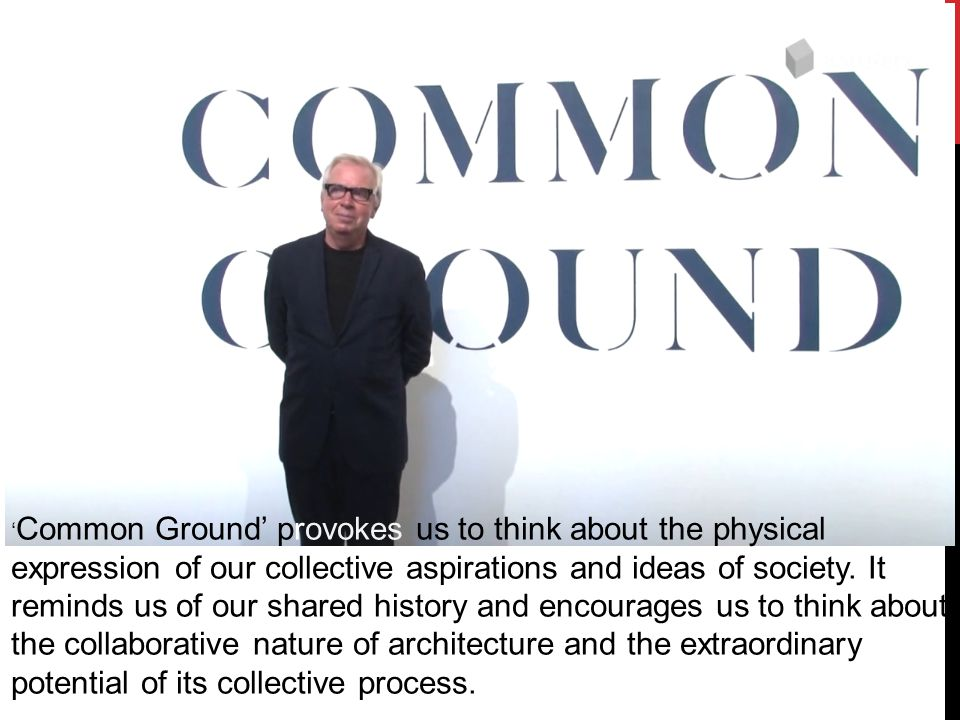 ' Common Ground' provokes us to think about the physical expression of our collective aspirations and ideas of society.