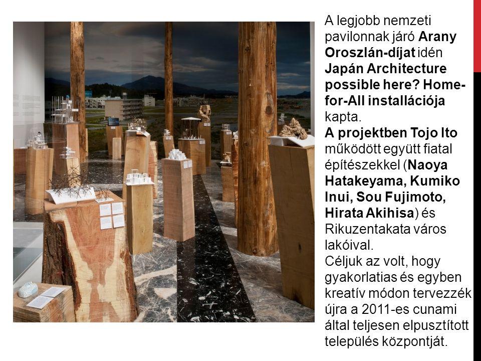 A legjobb nemzeti pavilonnak járó Arany Oroszlán-díjat idén Japán Architecture possible here? Home- for-All installációja kapta. A projektben Tojo Ito