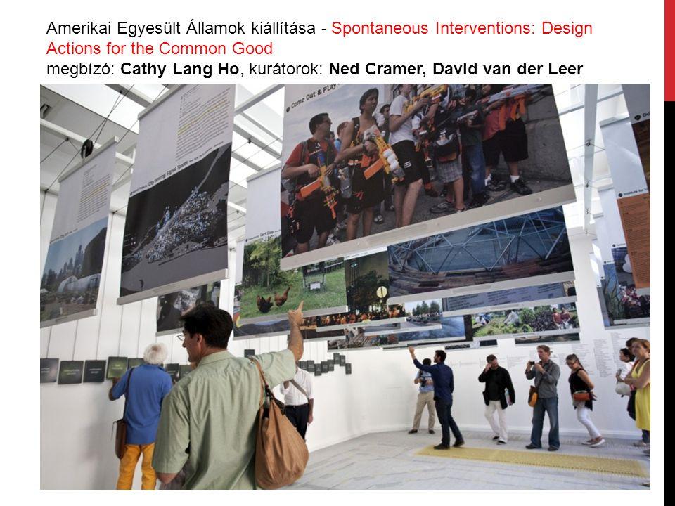Amerikai Egyesült Államok kiállítása - Spontaneous Interventions: Design Actions for the Common Good megbízó: Cathy Lang Ho, kurátorok: Ned Cramer, Da
