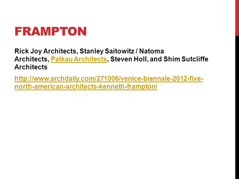 FRAMPTON Rick Joy Architects, Stanley Saitowitz / Natoma Architects, Patkau Architects, Steven Holl, and Shim Sutcliffe ArchitectsPatkau Architects http://www.archdaily.com/271006/venice-biennale-2012-five- north-american-architects-kenneth-frampton/