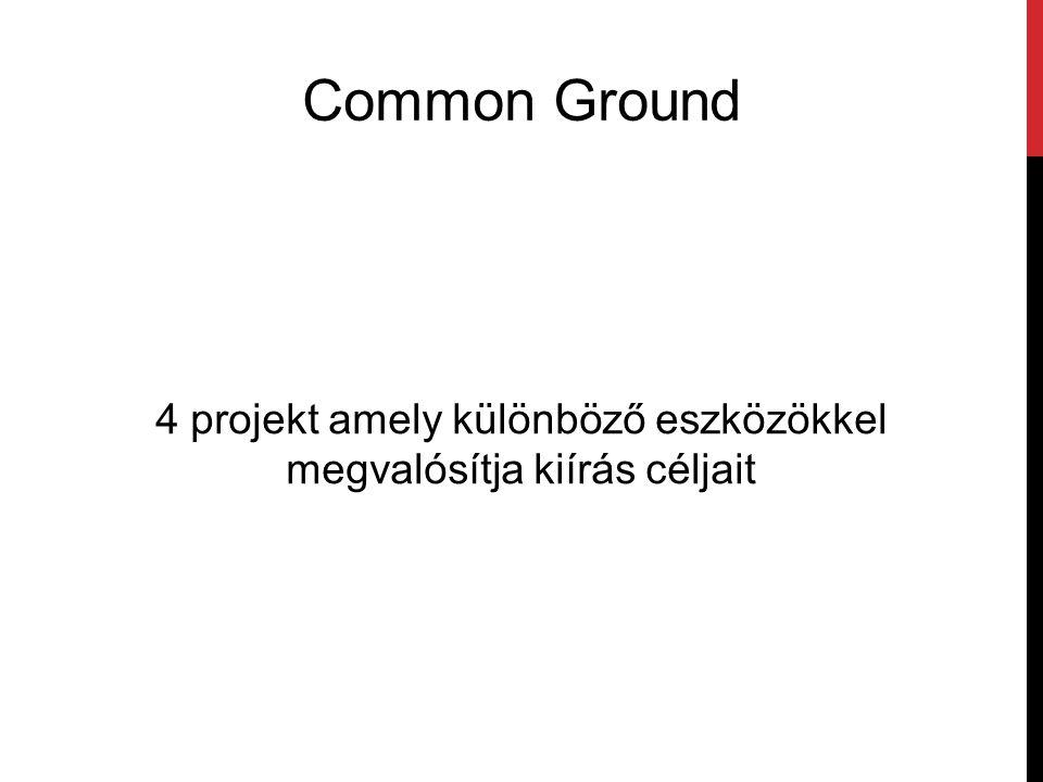 Common Ground 4 projekt amely különböző eszközökkel megvalósítja kiírás céljait