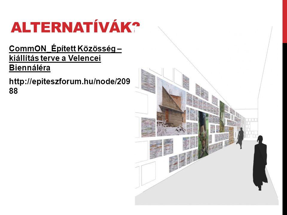 ALTERNATÍVÁK? CommON_Épített Közösség – kiállítás terve a Velencei Biennáléra http://epiteszforum.hu/node/209 88