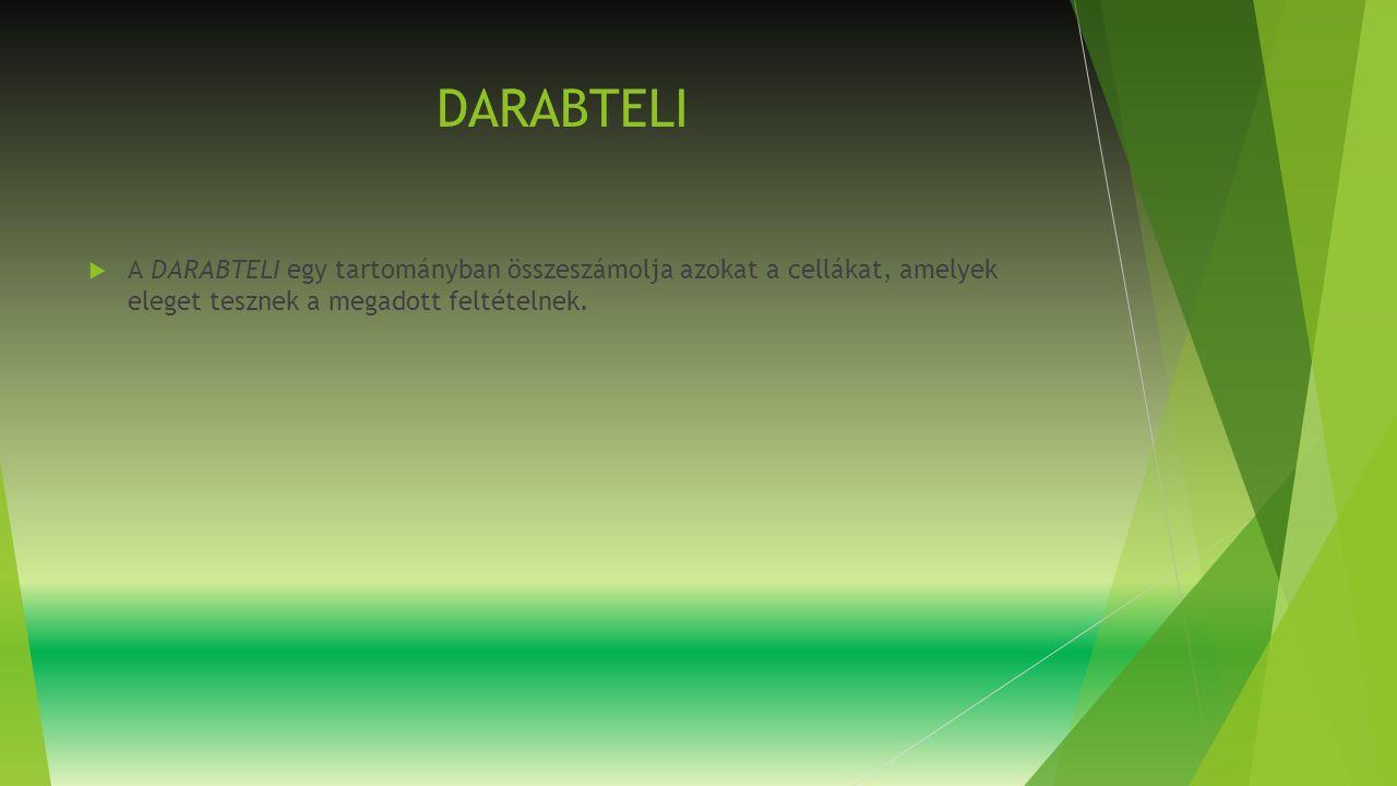 DARABTELI  A DARABTELI egy tartományban összeszámolja azokat a cellákat, amelyek eleget tesznek a megadott feltételnek.